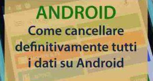 Oggi vi spieghiamo come formattare il telefono Android, cancellare il telefono Android, resettare il telefono Android, Hard reset telefono Android