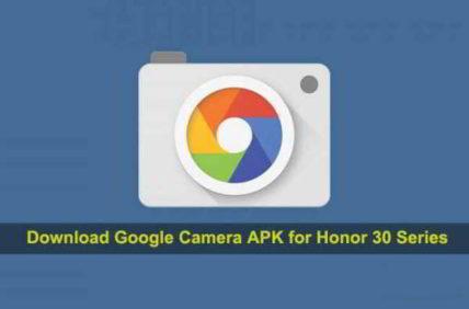 Come installare Google Camera su Honor 30 Pro 30 Pro +